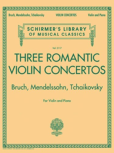 Classical Romantic Violin - Three Romantic Violin Concertos: Bruch, Mendelssohn, Tchaikovsky: Schirmer Library of Classics Volume 2117 for Violin and Piano (Schirmer's Library of Musical Classics)