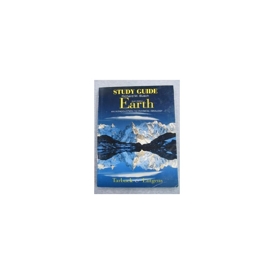 Earth An Introduction to Physical Geology  Study Guide Richard M. Busch, Tarbuck, Lutgens 9780139346149 Books