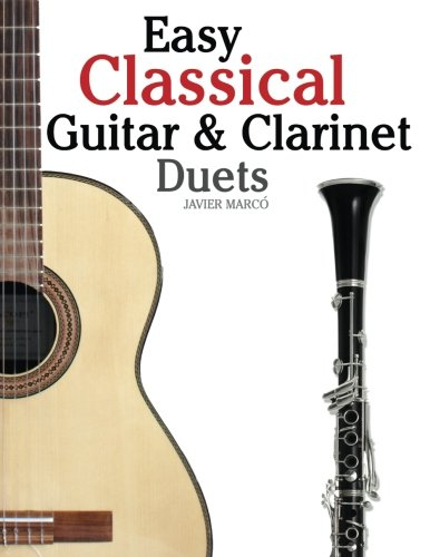 Easy Classical Guitar & Clarinet Duets: Featuring music of Beethoven, Bach, Wagner, Handel and other composers. In Standard Notation and (Classical Sheet Music Clarinet)