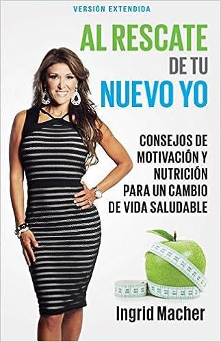 Al Rescate de Tu Nuevo Yo: Consejos de Motivación Y Nutrición Para Un Cambio de Vida Saludable: Amazon.es: Ingrid Macher: Libros