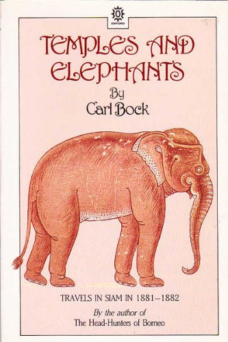 Temples and Elephants: Travels in Siam in 1881-1882 (Oxford in Asia Paperbacks), Bock, Carl