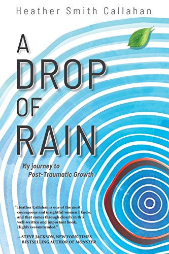 A Drop of Rain My Journey to Post-Traumatic Growth [Callahan, Heather Smith] (Tapa Blanda)