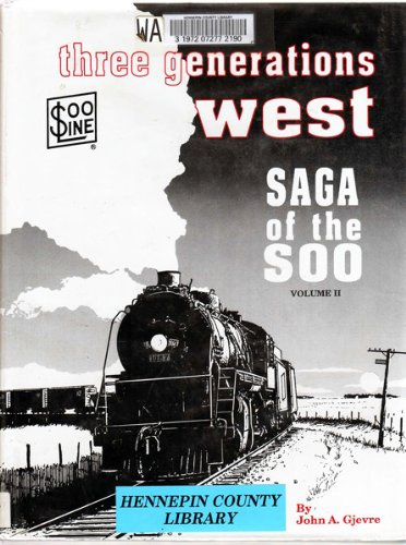 Three Generations West: Saga of the Soo, Vol. II (Soo Railroad Line)