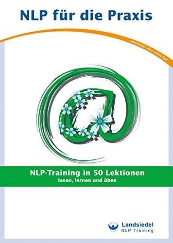 NLP-Training in 50 Lektionen: lesen, lernen und üben (NLP für die Praxis -)