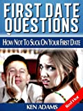 First Date Questions - How Not To Suck On Your First Date (first date guide with advice and tips for men) RED HOT