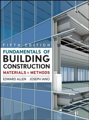 Fundamentals of Building Construction: Materials  and Methods 5th Edition with Exercises in Building Construction 5th Ed