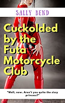 Cuckolded by the Futa Motorcycle Club by [Bend, Sally]