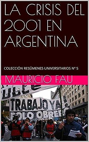 Pdf libros descargablesLA CRISIS DEL 2001 EN ARGENTINA: COLECCIÓN RESÚMENES UNIVERSITARIOS Nº 5 (Spanish Edition) B00QWOI582 by Mauricio Fau FB2