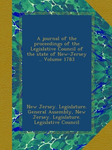 Download A journal of the proceedings of the Legislative Council of the state of New-Jersey .. Volume 1783 pdf