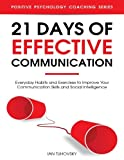 img - for 21 Days of Effective Communication: Everyday Habits and Exercises to Improve Your Communication Skills and Social Intelligence (Positive Psychology Coaching Series) (Volume 17) book / textbook / text book