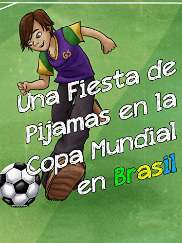 Una Fiesta de Pijamas en la Copa Mundial en Brasil: Sleepover at the World Cup