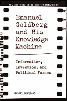 Emanuel Goldberg and His Knowledge Machine: Information, Invention, and Political Forces (New Directions in Information Management) by Michael Buckland (2006-03-31)