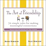 The Art of Friendship: 70 Simple Rules for Making Meaningful Connections | Roger Horchow,Sally Horchow