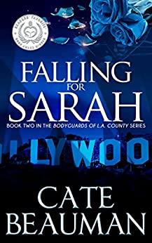 Falling For Sarah: Book Two In The Bodyguards Of L.A. County Series by [Beauman, Cate]