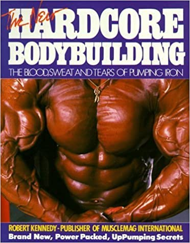 Book The New Hardcore Bodybuilding by Robert, Jr. Kennedy (1990-09-03)