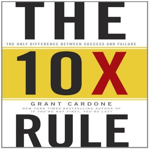 The 10X Rule: The Only Difference Between Success and Failure by Cardone, Grant (Unabridged Edition) [AudioCD(2011)]
