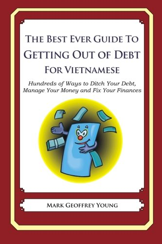 Read Online The Best Ever Guide to Getting Out of Debt For Vietnamese: Hundreds of Ways to Ditch Your Debt, Manage Your Money and Fix Your Finances PDF