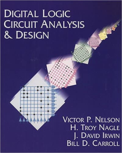 Digital Logic Circuit Analysis and Design: Victor P. Nelson, H. Troy ...