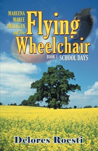 Mareena Maree Mulligan and the Flying Wheel Chair: Book 1: School ()