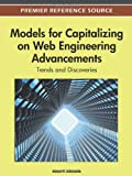 Models for Capitalizing on Web Engineering Advancements : Trends and Discoveries, Alkhatib, Ghazi, 1466600233