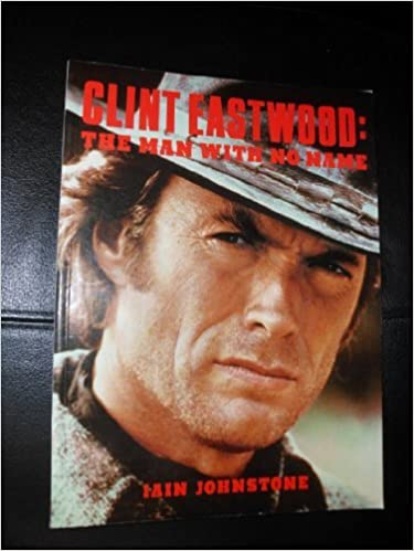 The Man With No Name: Clint Eastwood by Iain Johnstone (1989-07-01)
