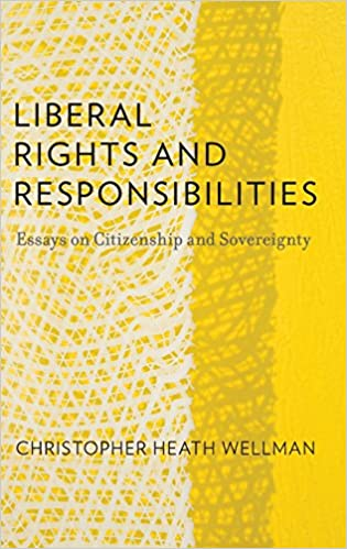 liberal rights and responsibilities essays on citizenship and  liberal rights and responsibilities essays on citizenship and sovereignty amazon co uk christopher heath wellman 9780199982189 books