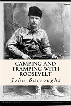 Camping and Tramping with Roosevelt by John Burroughs (2015-01-12)
