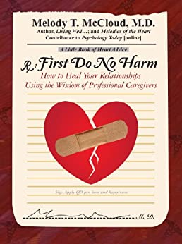 First Do No Harm: How to Heal Your Relationships Using the Wisdom of Professional Caregivers by [McCloud M.D, Melody T.]
