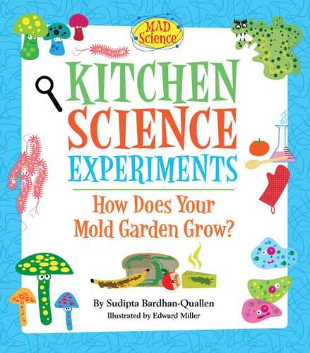 Kitchen Science Experiments: How Does Your Mold Garden Grow? (Mad Science) pdf epub