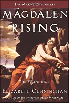 Book Magdalen Rising: The Beginning (The Maeve Chronicles) by Elizabeth Cunningham (2010-06-01)