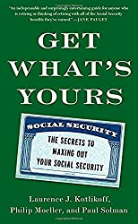 Get What's Yours: The Secrets To Maxing Out Your Social Security - by Laurence Kotlikoff, Philip Moeller, & Paul Solman