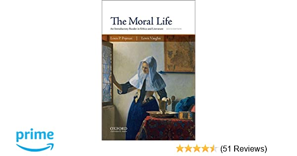 Amazon the moral life an introductory reader in ethics and amazon the moral life an introductory reader in ethics and literature 9780190607845 louis p pojman lewis vaughn books fandeluxe Image collections
