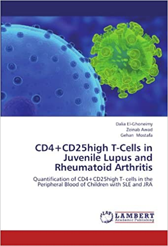 Book CD4+CD25high T-Cells in Juvenile Lupus and Rheumatoid Arthritis: Quantification of CD4+CD25high T- cells in the Peripheral Blood of Children with SLE and JRA