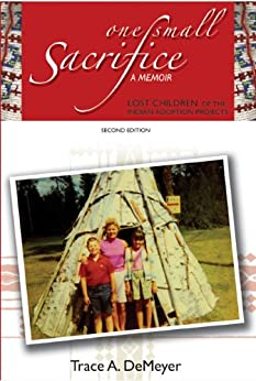 One Small Sacrifice: A Memoir: Lost Children of the Indian Adoption Projects by [DeMeyer-Hentz, Trace A]