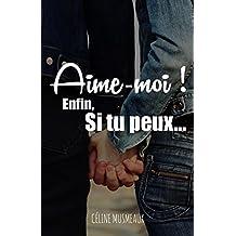 Aime-moi ! Enfin, si tu peux... (French Edition)