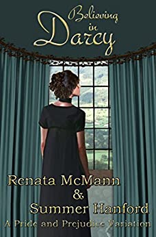 Believing in Darcy: A Pride and Prejudice Variation by [McMann, Renata, Hanford, Summer]
