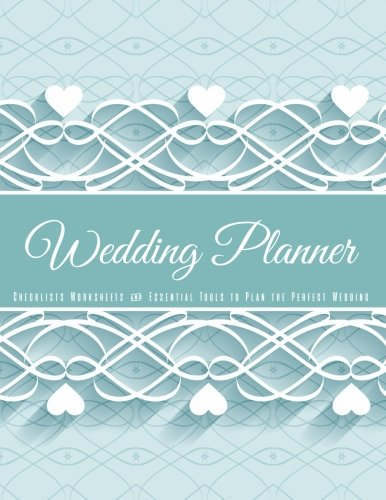 Wedding Planner: The Ultimate Wedding Planner Journal, Scheduling, Organizing, Supplier, Budget Planner, Checklists, Worksheets & Essential Tools to Plan the Perfect Wedding (Volume 3)