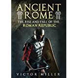 Ancient Rome: The Rise and Fall of the Roman Republic