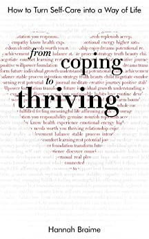 From Coping to Thriving: How to Turn Self-care into a Way of Life by [Braime, Hannah]