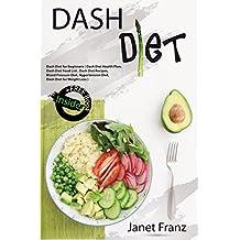 DASH DIET: Dash Diet for Beginners ( Dash Diet Health Plan, Dash Diet Food List , Dash Diet Recipes,  Blood Pressure Diet, Hypertension Diet, Dash Diet for Weight Loss )