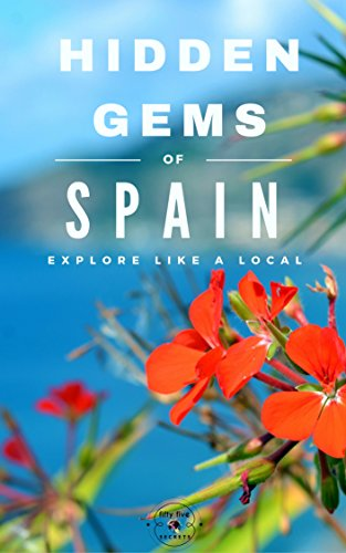 Hidden Gems of SPAIN - Locals Complete Travel Guide for Spain: 8 TRAVEL Guides in 1 : Barcelona, Canary Islands, Granada, Ibiza, Madrid, Mallorca, Seville, Valencia