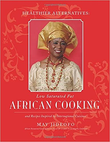Healthier Alternatives: Low-Saturated Fat African Cooking: And Recipes Inspired by International Cuisines by May Jideofo (2007-10-23)