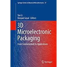 3D Microelectronic Packaging: From Fundamentals to Applications (Springer Series in Advanced Microelectronics)