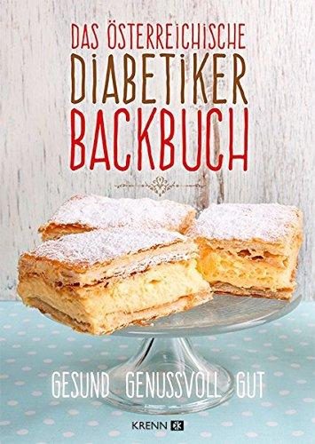 Das österreichische Diabetiker-Backbuch: Die beliebtesten Mehlspeisen auch für Diabetiker