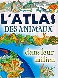l'atlas des animaux dans leur milieu