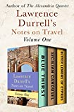 Lawrence Durrell s Notes on Travel Volume One: Blue Thirst, Sicilian Carousel, and Bitter Lemons of Cyprus