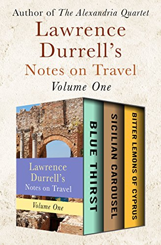 Lawrence Durrell's Notes on Travel Volume One: Blue Thirst, Sicilian Carousel, and Bitter Lemons of Cyprus cover