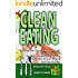 Clean Eating: The Complete Clean Eating Cookbook, Clean Eating Diet, And Clean Eating Recipes That Helps You To Lose Weight  And Live Healthy.