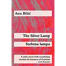 The Silver Lamp / Srebrna lampa: A mini novel with vocabulary section for learners of Croatian (Croatian made easy)