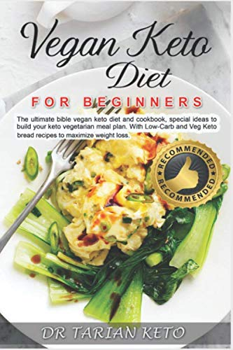 Vegan Keto Diet For Beginners: The ultimate bible vegan keto diet and cookbook, special ideas to build your keto vegetarian meal plan. With Low-Carb and Veg Keto bread recipes to maximize weight loss